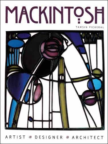 Mackintosh: Artist, Designer, Architect. A book celebrating the work of Charles Rennie Mackintosh