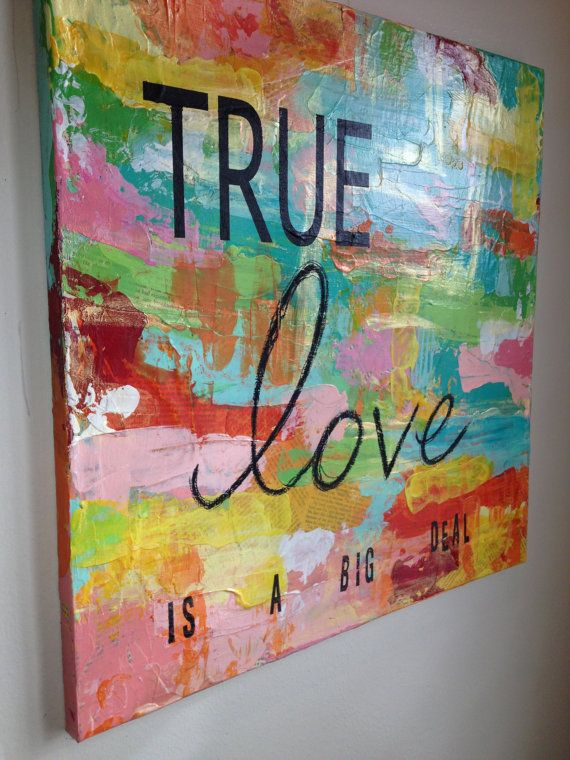 Original mixed media acrylic painting. Bright colored abstract with quote. True Love is a big deal. 20x20x1/2 inch canvas.