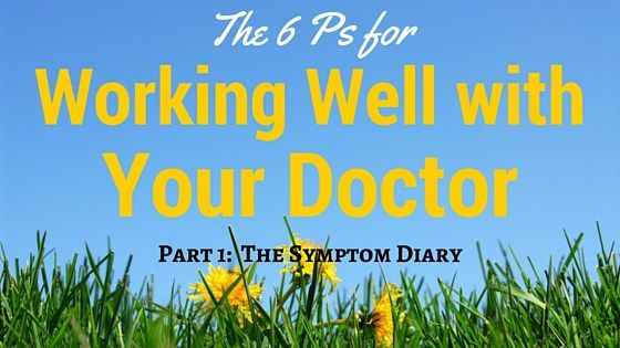 The 6 P's for Working Well with your Doctor:  Part 1 – The Symptom Diary