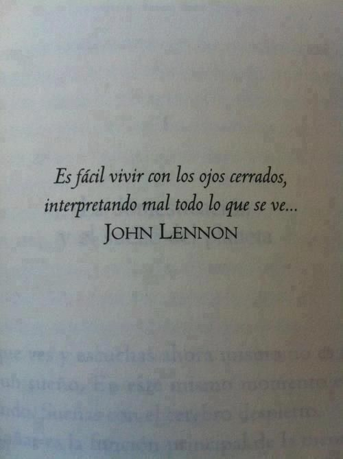 ¿Qué cosas nos cierran los ojos para ayudar a que interpretemos mal lo que se ve, como dice John Lennon? Lo que se sabe o se conoce, se piensa, se supone , se escucha, se lee, cuando se transforma...