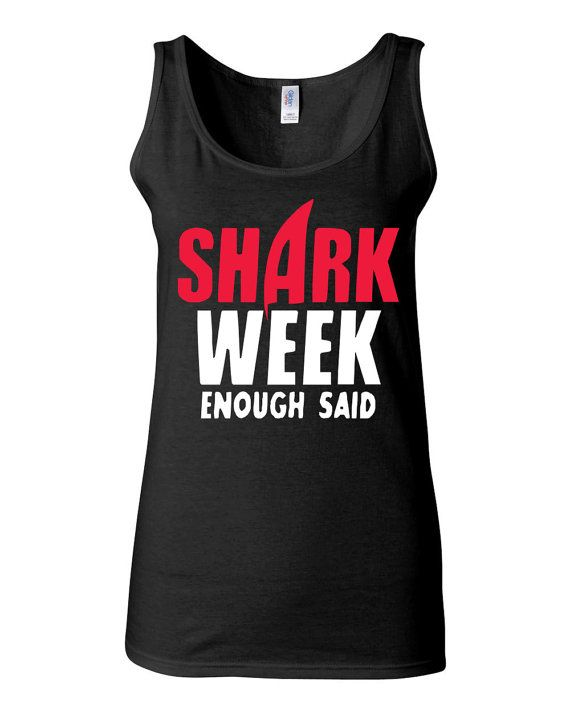 Funny T Shirt - Shark Week Enough Said - Tank Top for Women - Menstruation Cycle - Aunt Flo - Novelty Gift by KimFitFab, $23.00