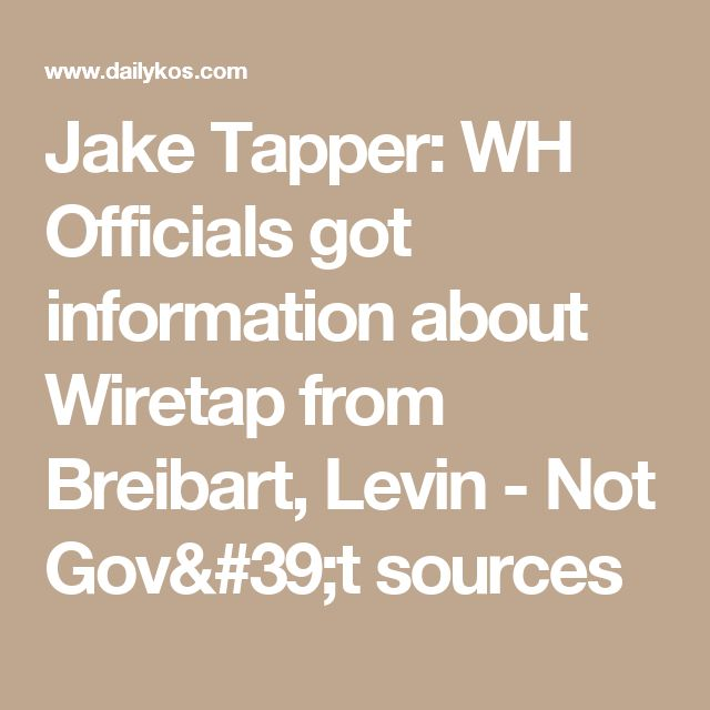 Jake Tapper: WH Officials got information about Wiretap from Breibart, Levin - Not Gov't sources