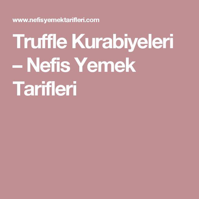 Truffle Kurabiyeleri – Nefis Yemek Tarifleri