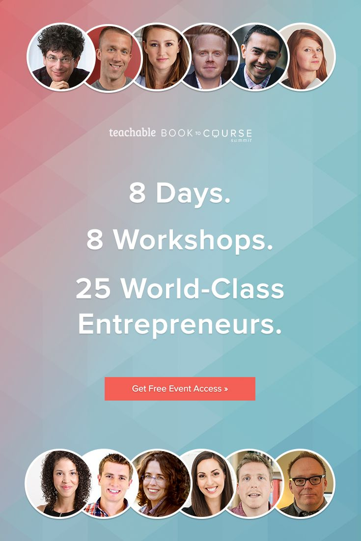 Interested in learning how 25 entrepreneurs, NYT Bestsellers, CEO's and influencers got their start and began making money online? Sign up for Teachable's Book to Course Summit and gain free access to world-class workshops and panels, live from May 11th-18th.
