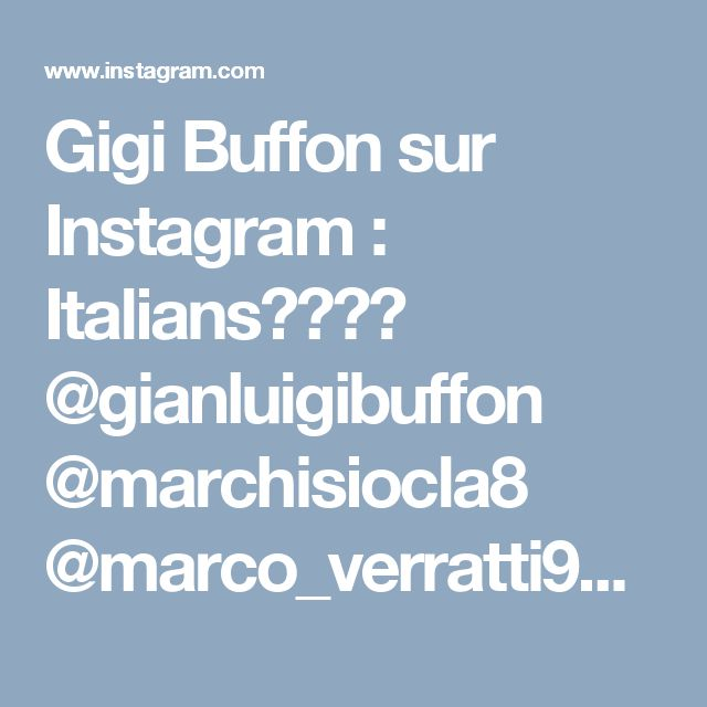 Gigi Buffon sur Instagram: Italians💙😍🇮🇹 @gianluigibuffon @marchisiocla8 @marco_verratti92 #MC8 #marchisio #claudiomarchisio #sangigi #gb1 #g1g1 #monamour #capitano…
