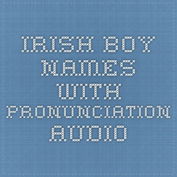 Irish Boy Names with pronunciation audio - so you can hear how they're supposed to sound!
