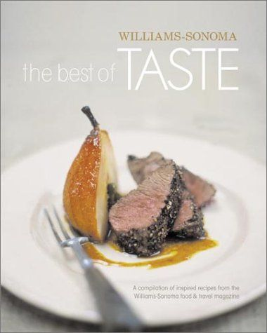 The Best of Taste (Williams-Sonoma): A Compilation of Inspired Recipes from the Williams-Sonoma Food and Travel Magazine (searchable index of recipes)
