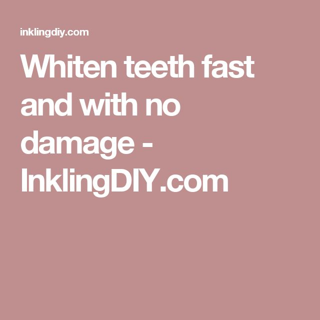 Whiten teeth fast and with no damage - InklingDIY.com