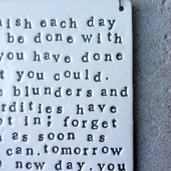 Finish each day and be done with it... | Thoughts to ...