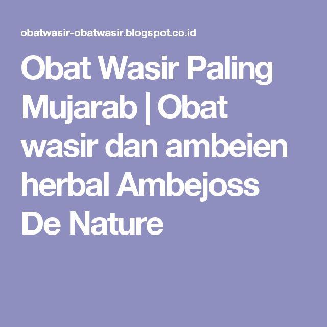 Obat Wasir Paling Mujarab | Obat wasir dan ambeien herbal Ambejoss De Nature