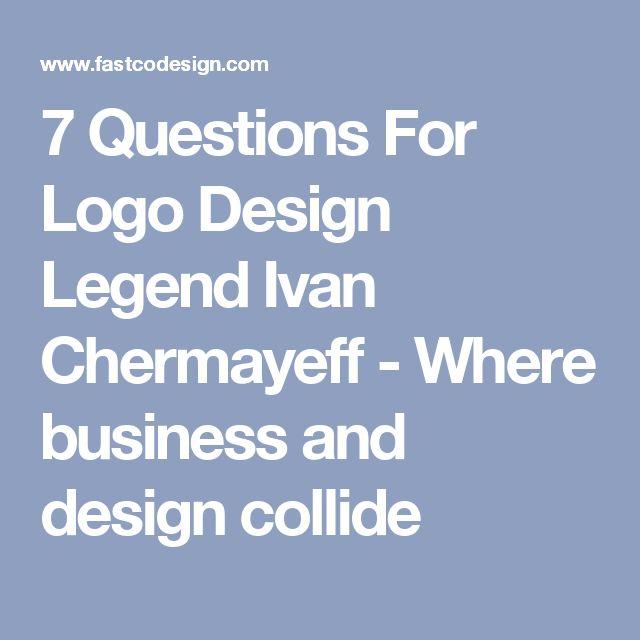 7 Questions For Logo Design Legend Ivan Chermayeff - Where business and design collide