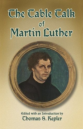 'The Table Talk of Martin Luther' by Martin Luther  (Author), Thomas S. Kepler (Editor)  #Great #Books #World #Classics #Books #Western #Canon #Religion #Lutheranism #Protestant #Church #Christianity