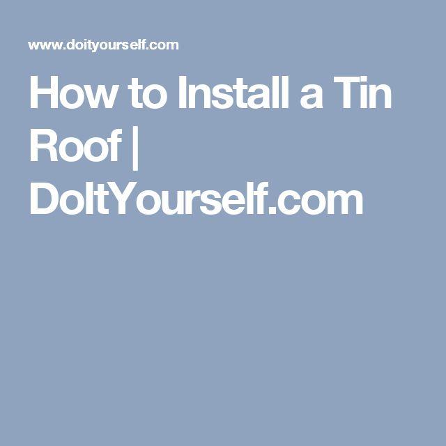 How to Install a Tin Roof | DoItYourself.com