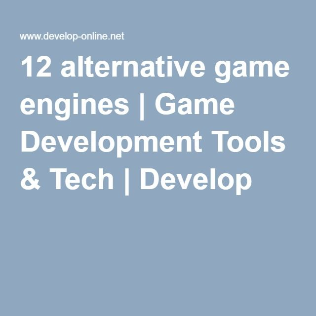 12 alternative game engines | Game Development Tools & Tech | Develop