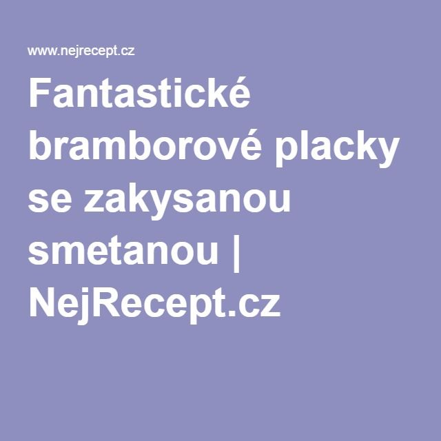 Fantastické bramborové placky se zakysanou smetanou | NejRecept.cz