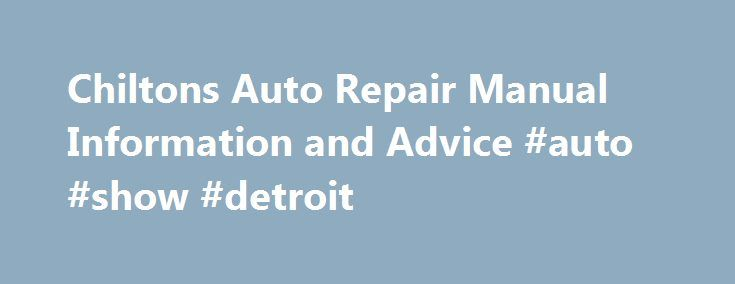 Chiltons Auto Repair Manual Information and Advice #auto #show #detroit http://autos.remmont.com/chiltons-auto-repair-manual-information-and-advice-auto-show-detroit/  #chilton auto repair manual # Chiltons Auto Repair Manual Review Chiltons auto repair manual is one of the better known provider of auto repair information. You've probably seen their auto... Read more >The post Chiltons Auto Repair Manual Information and Advice #auto #show #detroit appeared first on Auto.