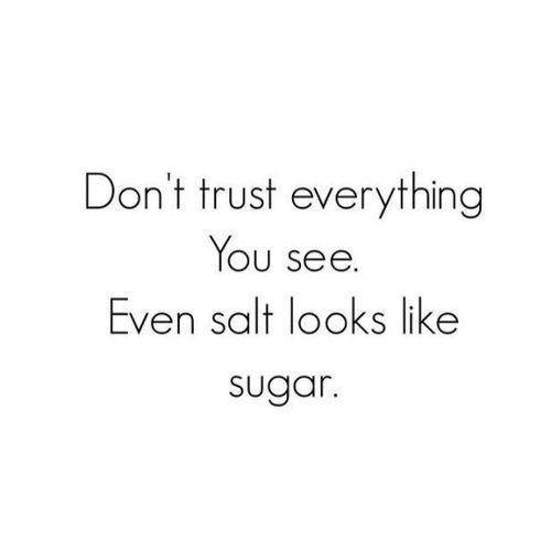 ☆★☆★☆Don't trust everything you see. Even salt looks like sugar.