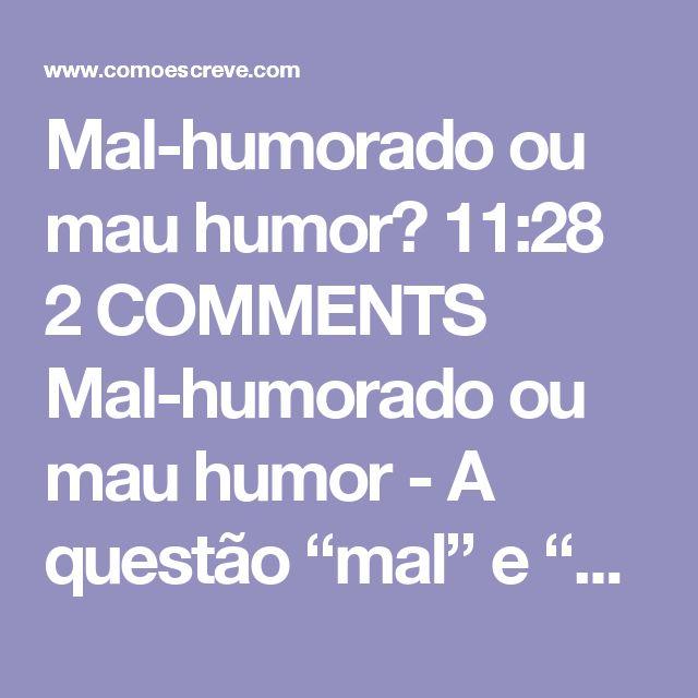 """Mal-humorado ou mau humor?  11:28   2 COMMENTS Mal-humorado ou mau humor - A questão """"mal"""" e """"mau"""" sempre é constante entre os falantes da língua portuguesa e, principalmente, entre os e..."""