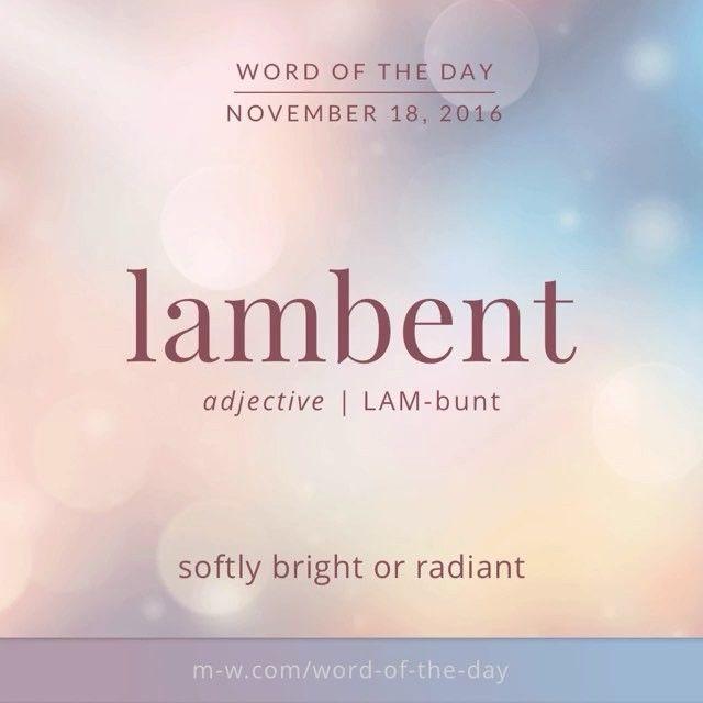 The #wordoftheday is lambent. #merriamwebster #dictionary #language