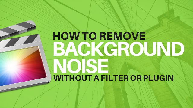 FINAL CUT PRO X TUTORIALS: How to Remove BACKGROUND NOISE without a FILTER or PLUGIN