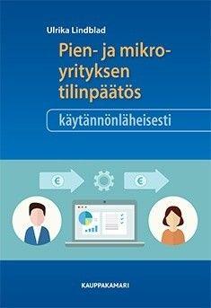 Pien- ja mikroyrityksen tilinpäätös käytännönläheisesti / Ulrika Lindblad.