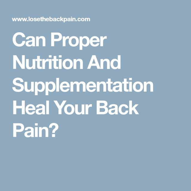 Can Proper Nutrition And Supplementation Heal Your Back Pain?