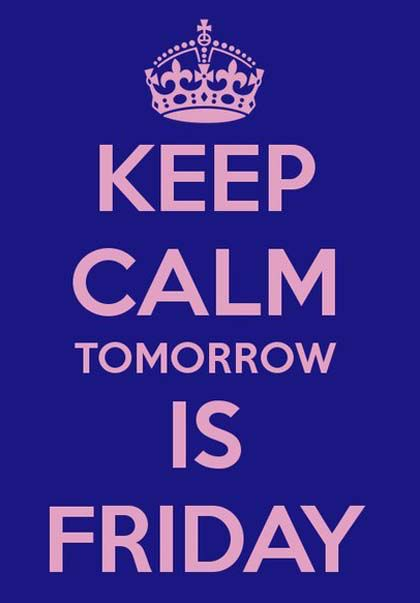 Keep Calm Tomorrow Is Friday