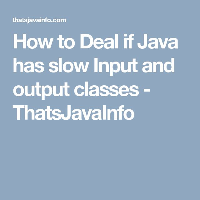 How to Deal if Java has slow Input and output classes - ThatsJavaInfo