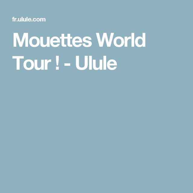 Mouettes World Tour ! - Ulule