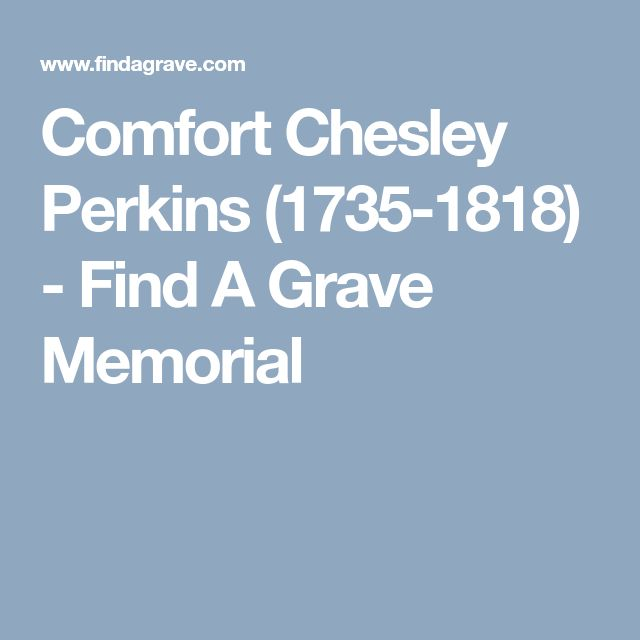 Comfort Chesley Perkins (1735-1818) - Find A Grave Memorial My 5th Great Grandparents Comfort married to Stephen Perkins