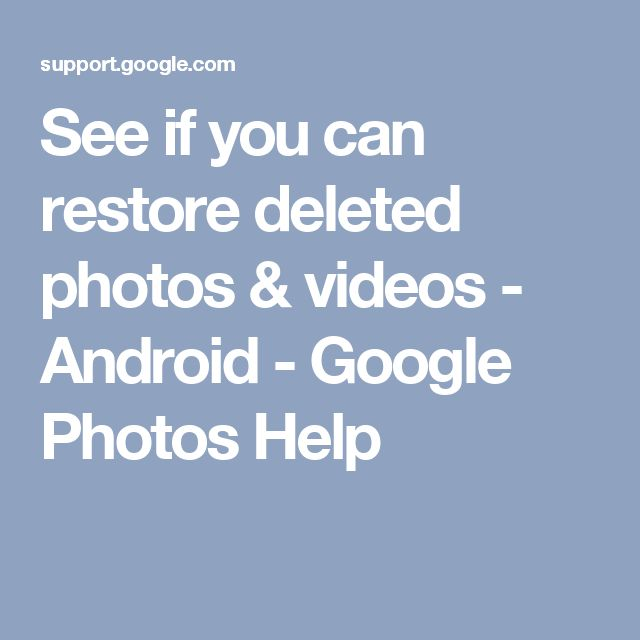 See if you can restore deleted photos & videos - Android - Google Photos Help