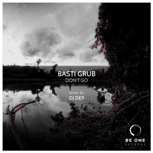 Basti Grub – Don't Go [BOR248]  Don't Go from Be One Records on Beatport
