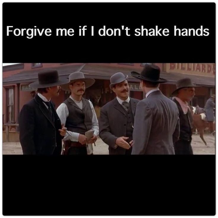 forgive me if i don't shake hands - doc holliday
