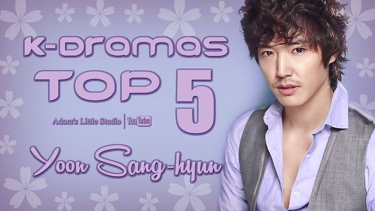 TOP 5 Yoon Sang-hyun K-Dramas - My Top 5 Korean Dramas with Yun Sang Hyeon / Yun Sanghyeon / 윤상현 / Yoon Sanghyun