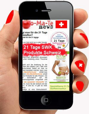 21 Tage SWK in der Schweiz  21.tage.swk.produkte.schweiz@to-ma-te.com -  Alle Infos innerhalb von 5 Minuten per e-mail