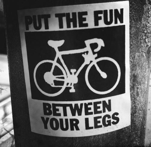 Put the fun between your legs!: Bicycles, Riding A Bike, Funny Image, Bike Riding, Bikes, Quote, Street Art, Funny Sports, Legs