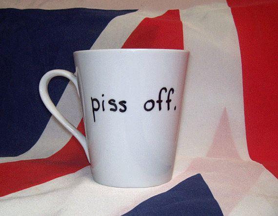 Funny Coffee Mug PISS OFF English Tea Cup British Humor Britannia Gift Geekery Joke Gag on Etsy, $12.92 CAD