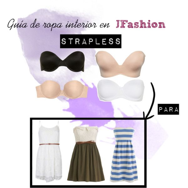 Guía para la Ropa interior: cómo usar el brasier Strapless by paolira on Polyvore jfashion.co