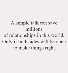 "Right now talking is one sided. Like the little prince said, ""both must have need of each other."" A simple talk can save millions of relationships in this world. Only if both sides will be open to make things right."