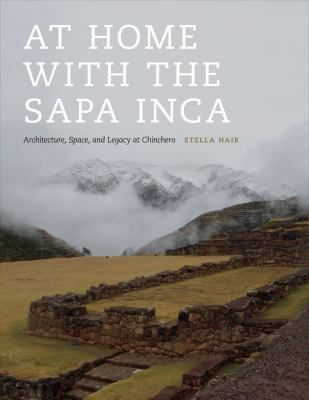 At home with the Sapa Inca : architecture, space, and legacy at Chinchero