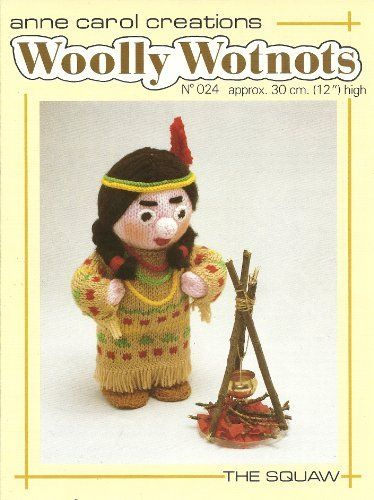 anne carol creations Woolly wotnots No 024 The squaw toy knitting pattern by Anne Carol Creations, http://www.amazon.co.uk/dp/B009XEA748/ref=cm_sw_r_pi_dp_VWMitb0VFZGXY