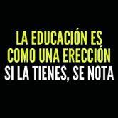 La educación es como una erección (pineado por @PabloCoraje) #Citas #Frases #Quotes
