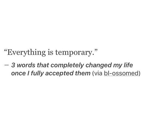 """Everything is temporary"""