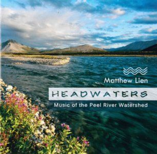 """Matthew Lien's new album, Headwaters: Music of the Peel River Watershed, isn't a protest album. """"What I felt about this project from the very beginning is that we're not protesting anything, we're celebrating,"""" he says."""