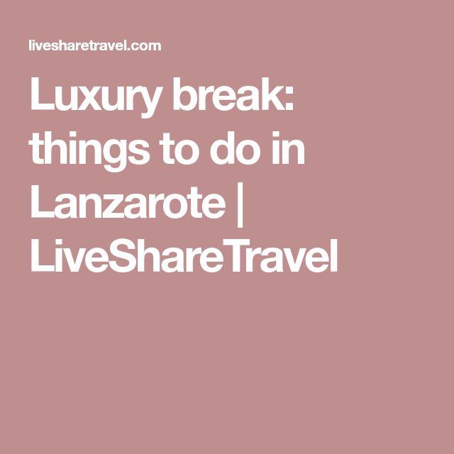 Luxury break: things to do in Lanzarote | LiveShareTravel