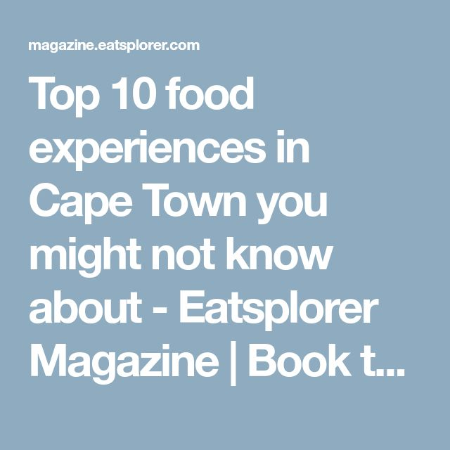 Top 10 food experiences in Cape Town you might not know about - Eatsplorer Magazine | Book the best food experiences in South Africa