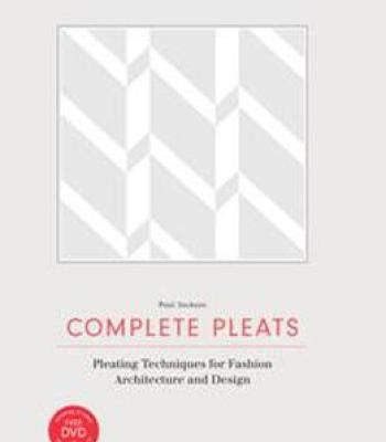 Complete Pleats : Pleating Techniques For Fashion Architecture And Design PDF