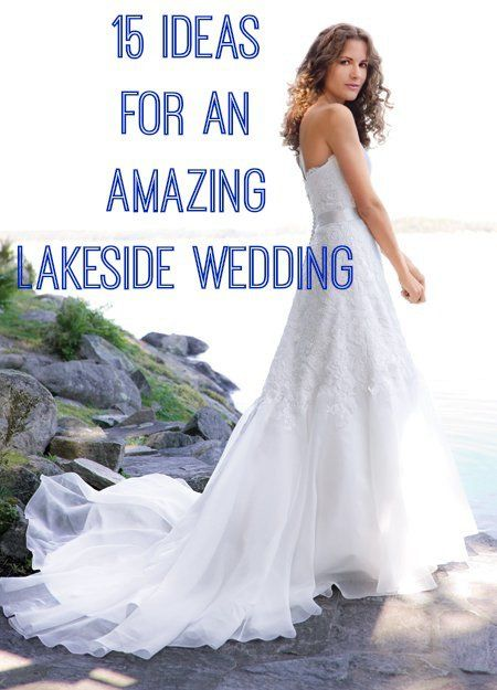 Ideas For An Amazing Lakeside Wedding. We can jump in the lake after the wedding, but I'm not getting my dress wet!