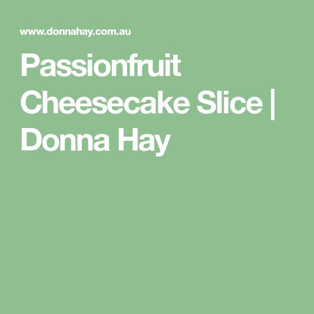 Passionfruit Cheesecake Slice | Donna Hay