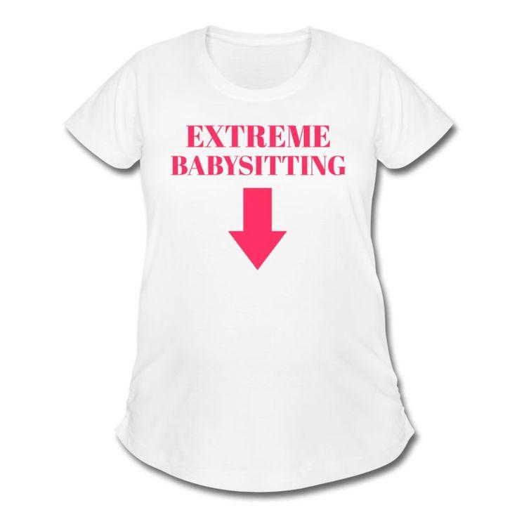 Extreme Babysitting Surrogacy Shirt LOVE it!